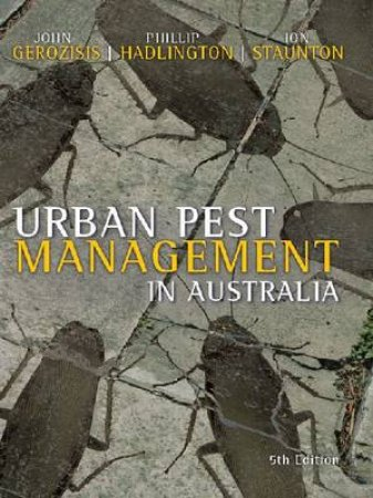 Urban Pest Management in Australia by Ion Staunton & Phillip Hadlington & John Gerozisis