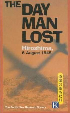 The Day Man Lost: Hiroshima, 6 August 1945 by None