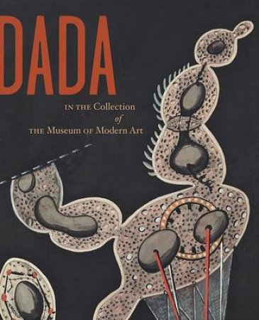 Dada in the Collection of the Museum of Modern Art by Anne Umland