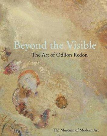 Beyond The Visible:The Art Of Odilon Redon by Hauptman Jodi