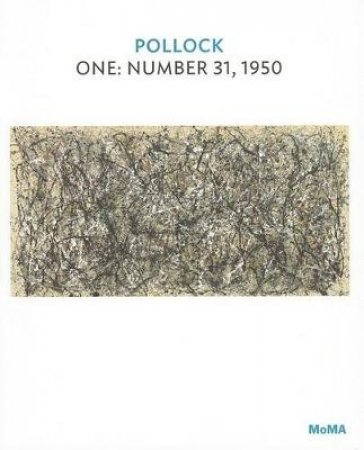 Pollock: One:Number 31, 1950 by Ann Lanchester