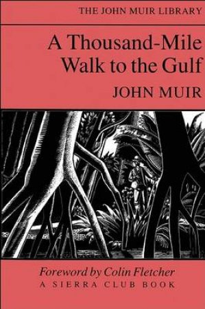 A Thousand Mile Walk To The Gulf by John Muir