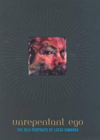 Unrepentant Ego:Lucas Samaras by Prather Marla