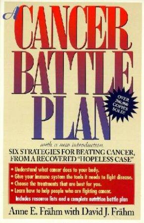 A Cancer Battle Plan by Anne E Frahm & David J Frahm