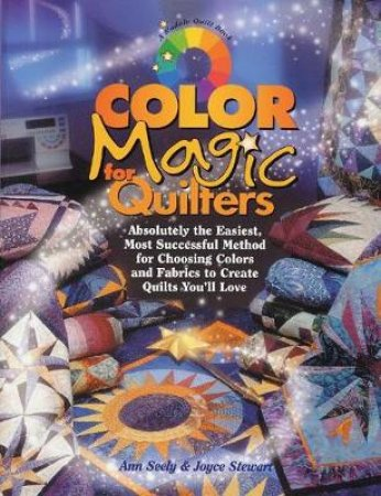 Color Magic For Quilters by Ann Seely & Joyce Stewart