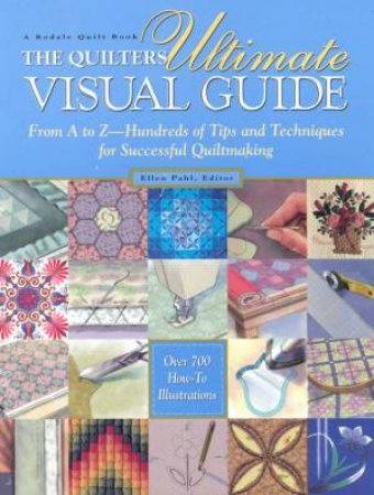 The Quilter's Ultimate Visual Guide by Ellen Pahl