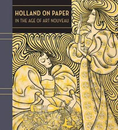 Holland on Paper in the Age of Art Nouveau by Clifford S Ackley