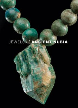 Jewels of Ancient Nubia by Yvonne J Markowitz & Denise Doxey