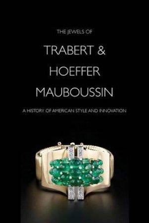 Jewels of Trabert & Hoeffer-Mauboussin by Yvonne J Markowitz