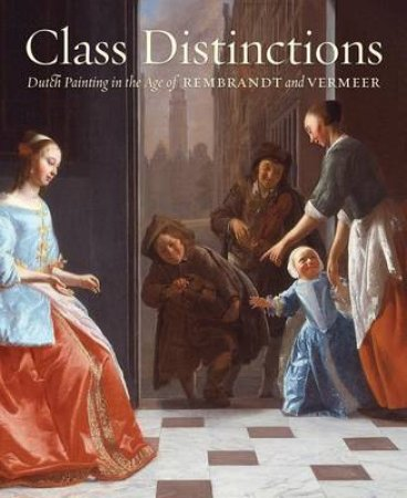 Class Distinctions: Dutch Painting in the Age of Rembrandt and Ve by Ronni  Baer
