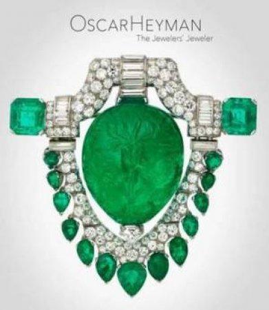 Oscar Heyman: The Jewelers' Jeweler by Yvonne J. Markowitz & Elizabeth Hamilton