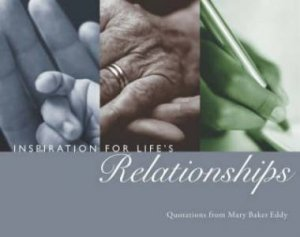 Inspiration For Life's Relationships by Mary Baker Eddy
