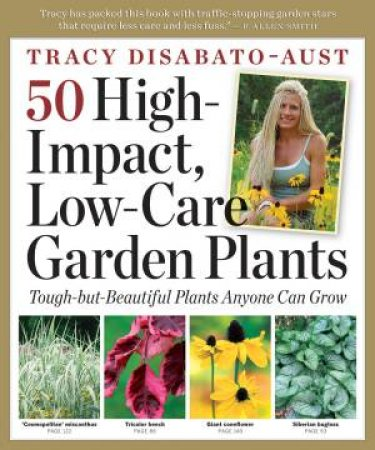 50 High-Impact, Low-Care Garden Plants by TRACY DISABATO-AUST