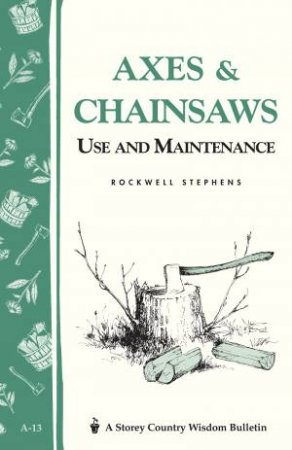 Axes and Chainsaws: Storey's Country Wisdom Bulletin  A.13 by ROCKWELL STEPHENS