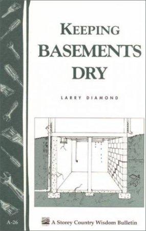 Keeping Basements Dry: Storey's Country Wisdom Bulletin  A.26 by LARRY DIAMOND