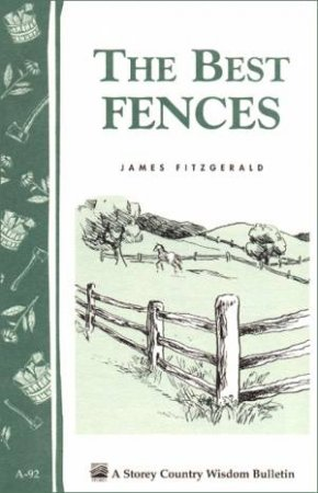 Best Fences: Storey's Country Wisdom Bulletin  A.92 by JAMES FITZGERALD