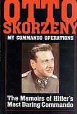 Otto Skorzeny My Commando erations The Memoirs of Hitlers Mt Daring Commando