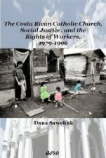 Costa Rican Catholic Church Social Justice and the Rights of Workers 1