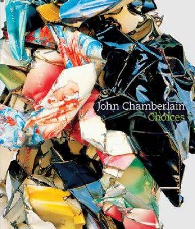John Chamberlain: Choices by Susan Davidson