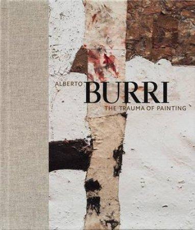 Alberto Burri: The Trauma of Painting by Emily Braun
