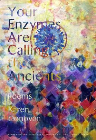 Your Enzymes Are Calling the Ancients Poems by Karen Donovan