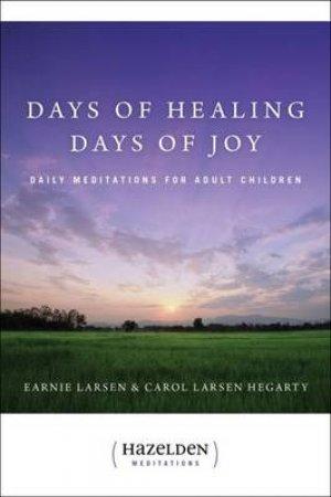 Days of Healing, Days of Joy by Earnie Larsen