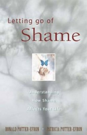 Letting Go of Shame by Ronald T. Potter-Efron & Patricia Potter-Efron