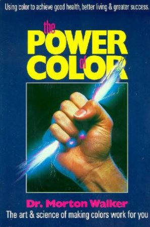 The Power Of Color by Morton Walker