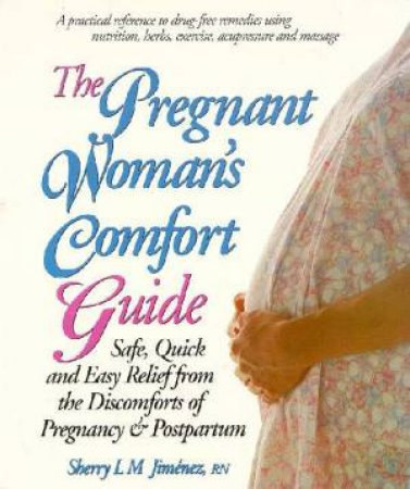 The Pregnant Woman's Comfort Guide by Sherry L M Jimenez