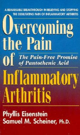 Overcoming The Pain Of Inflammatory Arthritis by Phyllis Eisenstein