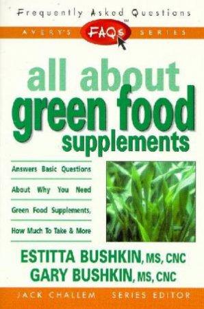 FAQ's: All About Green Food Supplements by Estitta Bushkin