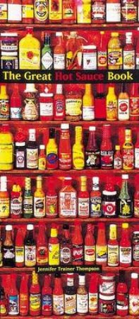 The Great Hot Sauce Book by Jennifer Trainer Thompson