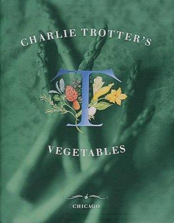 Charlie Trotter's Vegetables by Charlie Trotter