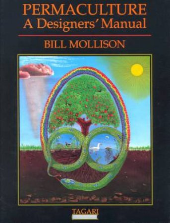 Permaculture: A Designers' Manual by Bill Mollison