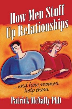 How Men Stuff Up Relationships by Patrick McNally