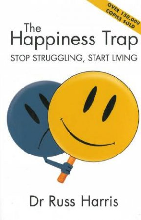 The Happiness Trap: Stop Struggling, Start Living by Russ Harris