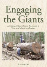 Engaging The Giants A History Of Sawmills And Tramways Of Tasmanias Southern Forests