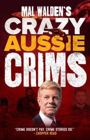 Mal Walden's Crazy Aussie Crims by Mal Walden