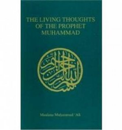 Living Thoughts of the Prophet Muhammad by Maulana Muhammad Ali -  9780913321195 - QBD Books
