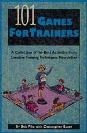101 Games For Trainers by Bob Pike & Chris Busse