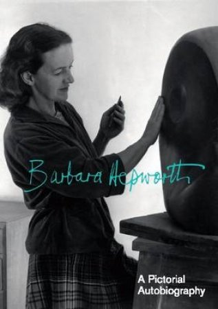 Hepworth:Pictorial Autobiography by Hepworth Barbara