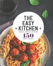 150 Great Recipes The Easy Kitchen