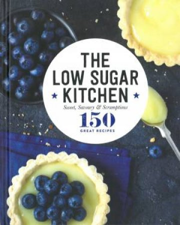 150 Great Recipes: The Low Sugar Kitchen