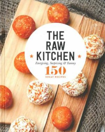 150 Great Recipes: The Raw Kitchen