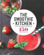 150 Great Recipes: The Smoothie Kitchen by Various