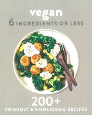6 Ingredients Or Less: Vegan by Various