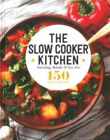 150 Great Recipes: The Slow Cooker Kitchen