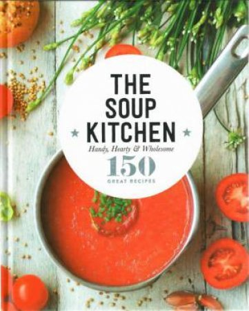 150 Great Recipes: The Soup Kitchen