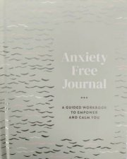 Anxiety Free Journal A Guided Workbook To Empower