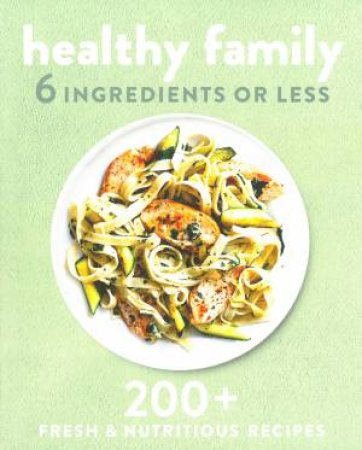 6 Ingredients Or Less: Healthy Family by Various